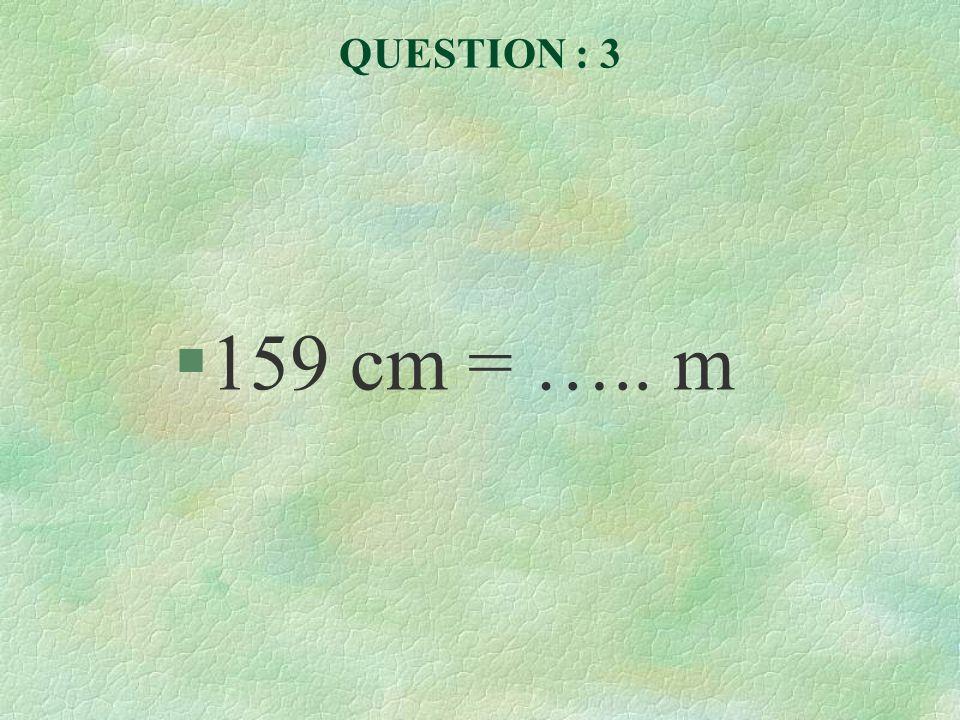 QUESTION : 4 §25 mm = …..cm