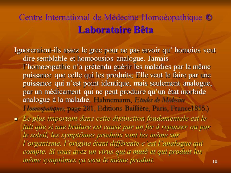 10 © Laboratoire Bêta Centre International de Médecine Homoéopathique © Laboratoire Bêta Ignoreraient-ils assez le grec pour ne pas savoir qu homoios