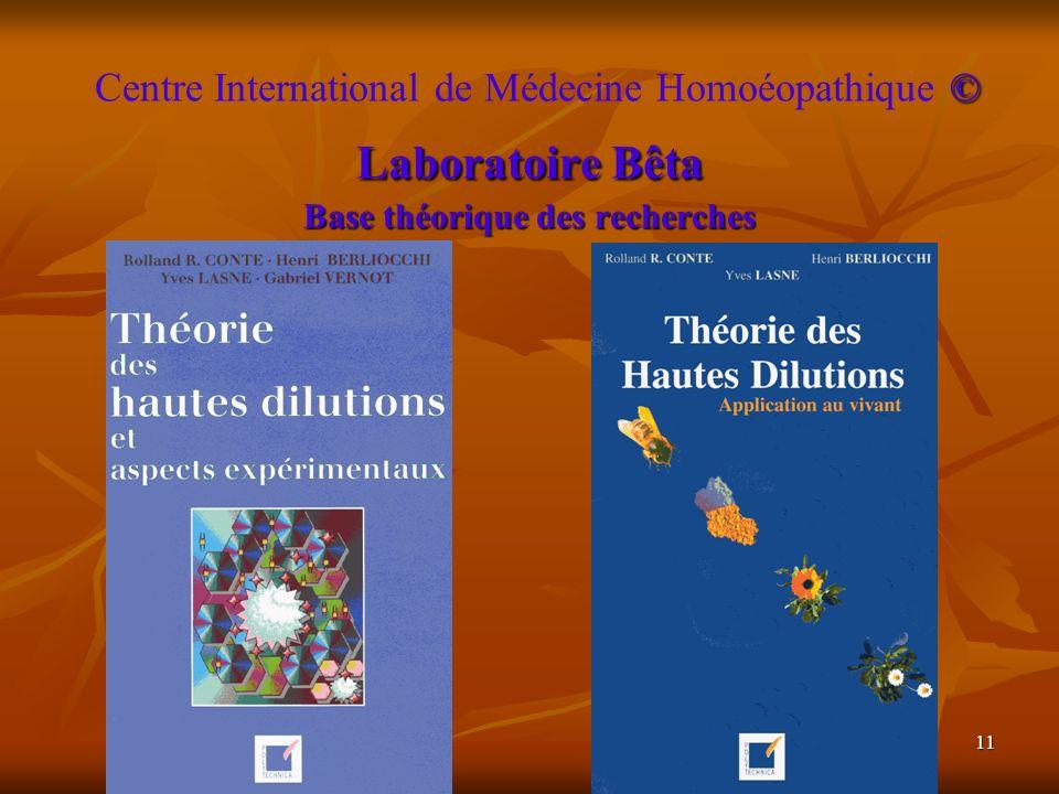 11 © Laboratoire Bêta Base théorique des recherches Centre International de Médecine Homoéopathique © Laboratoire Bêta Base théorique des recherches