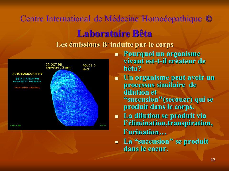 12 © Laboratoire Bêta Les émissions Β - induite par le corps Centre International de Médecine Homoéopathique © Laboratoire Bêta Les émissions Β - indu