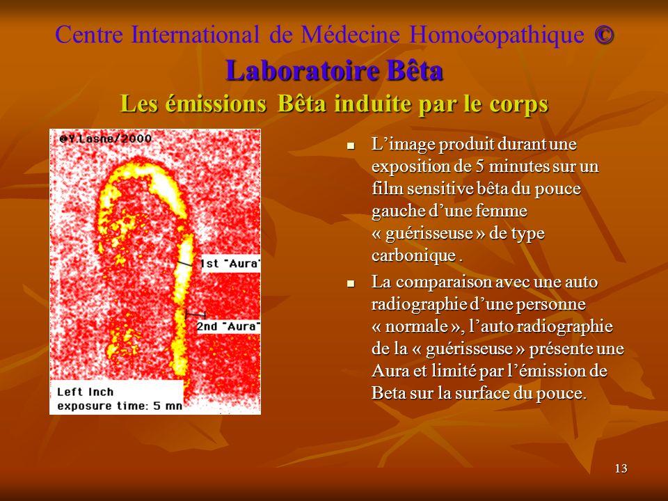 13 © Laboratoire Bêta Les émissions Bêta induite par le corps Centre International de Médecine Homoéopathique © Laboratoire Bêta Les émissions Bêta in