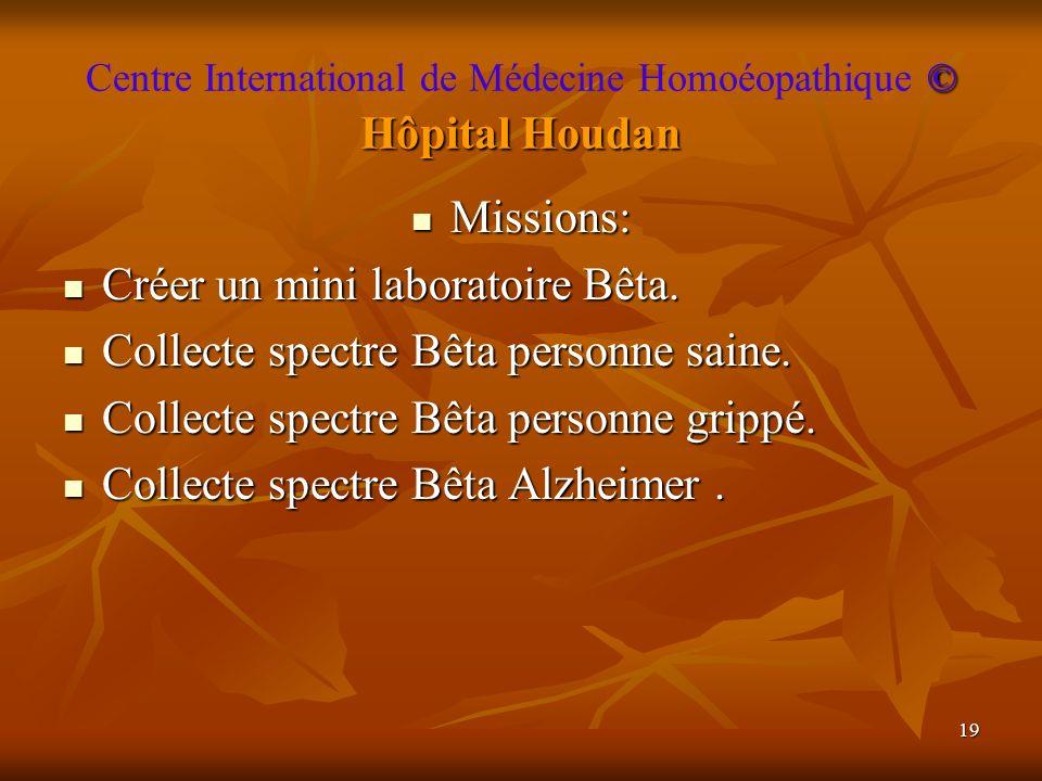 19 © Hôpital Houdan Centre International de Médecine Homoéopathique © Hôpital Houdan Missions: Missions: Créer un mini laboratoire Bêta. Créer un mini