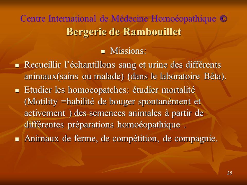 25 © Bergerie de Rambouillet Centre International de Médecine Homoéopathique © Bergerie de Rambouillet Missions: Missions: Recueillir léchantillons sa