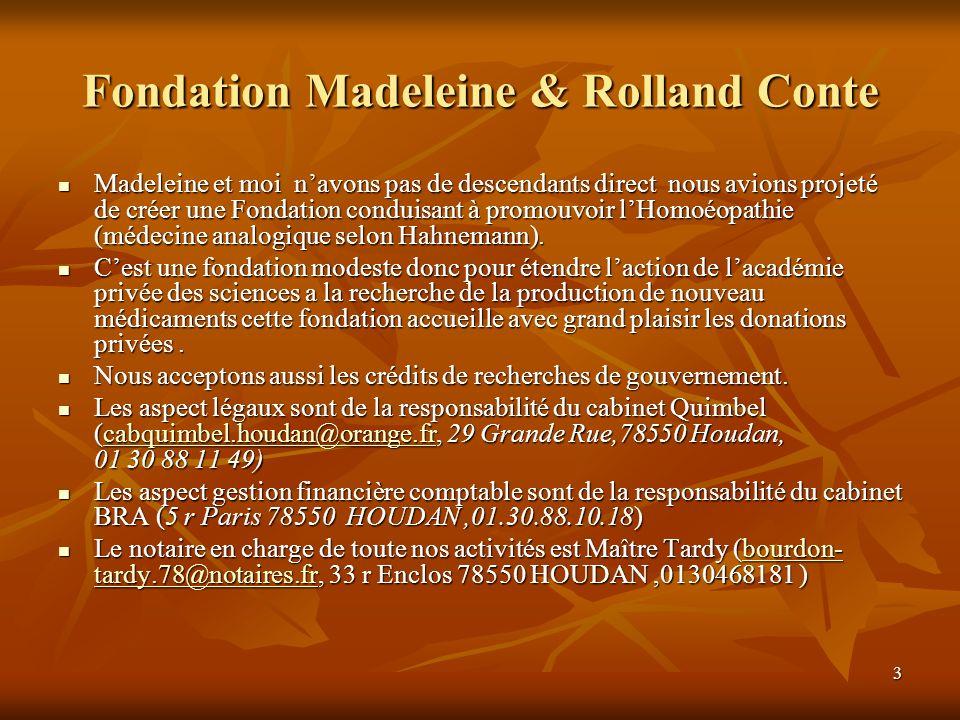 3 Fondation Madeleine & Rolland Conte Madeleine et moi navons pas de descendants direct nous avions projeté de créer une Fondation conduisant à promou