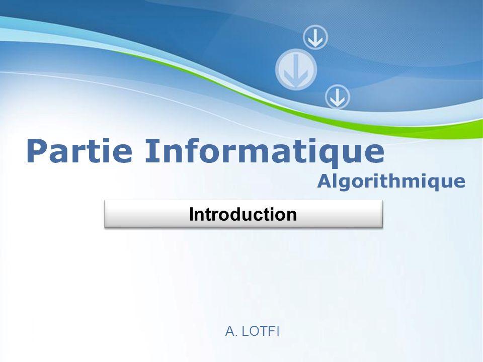 Powerpoint Templates Page 1 Powerpoint Templates Partie Informatique Algorithmique A. LOTFI Introduction Introduction