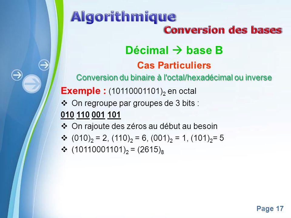 Powerpoint Templates Page 17 Décimal base B Cas Particuliers Conversion du binaire à l'octal/hexadécimal ou inverse Exemple : (10110001101) 2 en octal