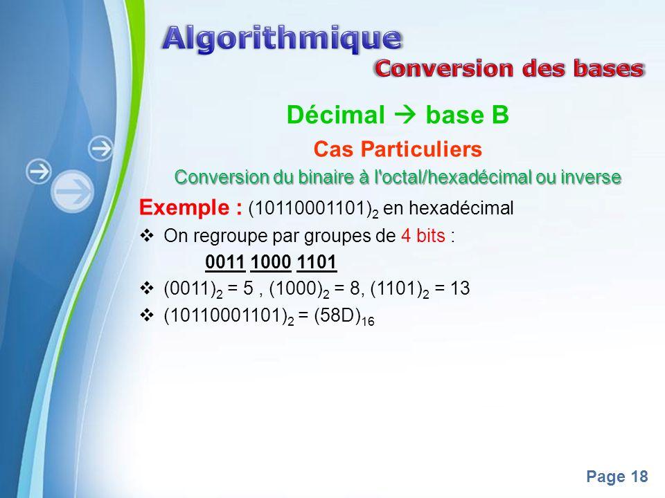 Powerpoint Templates Page 18 Décimal base B Cas Particuliers Conversion du binaire à l'octal/hexadécimal ou inverse Exemple : (10110001101) 2 en hexad