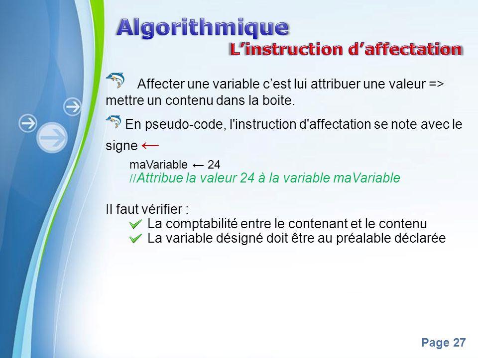 Powerpoint Templates Page 27 Affecter une variable cest lui attribuer une valeur => mettre un contenu dans la boite. En pseudo-code, l'instruction d'a