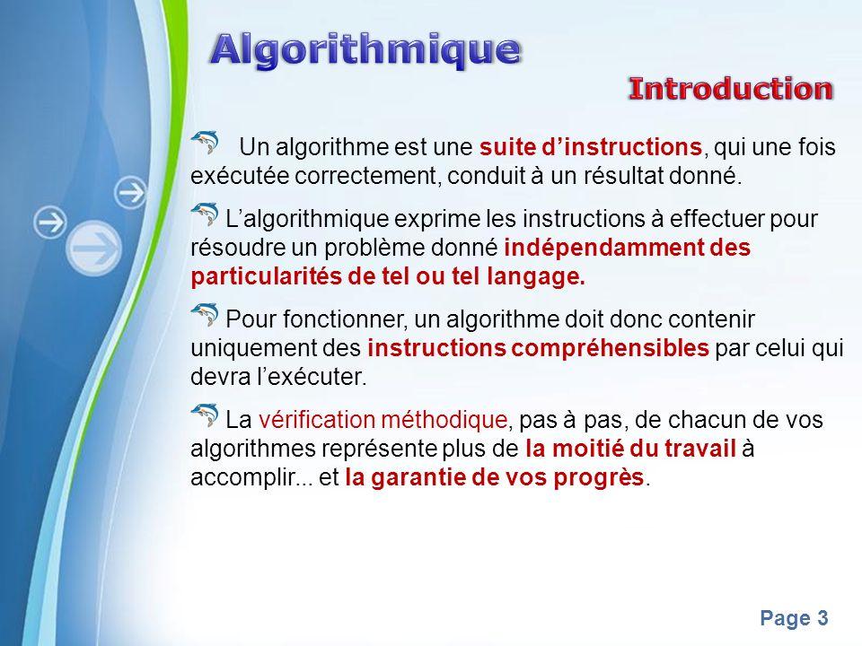Powerpoint Templates Page 3 Un algorithme est une suite dinstructions, qui une fois exécutée correctement, conduit à un résultat donné.