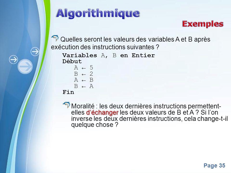 Powerpoint Templates Page 35 Quelles seront les valeurs des variables A et B après exécution des instructions suivantes ? Variables A, B en Entier Déb