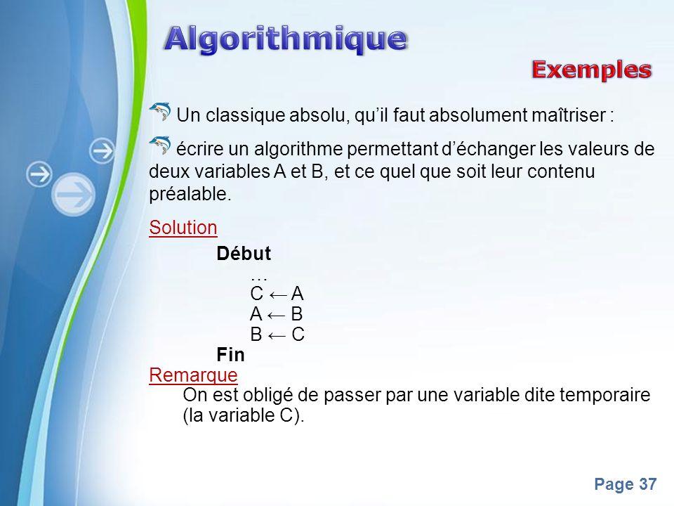 Powerpoint Templates Page 37 Un classique absolu, quil faut absolument maîtriser : écrire un algorithme permettant déchanger les valeurs de deux variables A et B, et ce quel que soit leur contenu préalable.