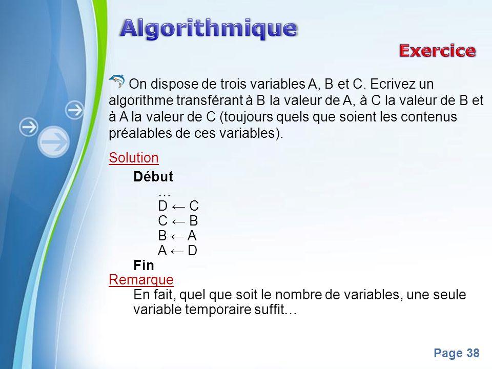 Powerpoint Templates Page 38 On dispose de trois variables A, B et C. Ecrivez un algorithme transférant à B la valeur de A, à C la valeur de B et à A
