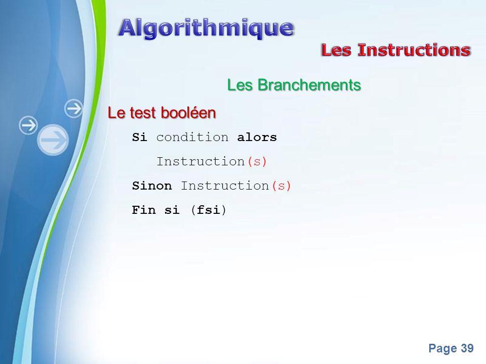 Powerpoint Templates Page 39 Les Branchements Le test booléen Si condition alors Instruction(s) Sinon Instruction(s) Fin si (fsi)