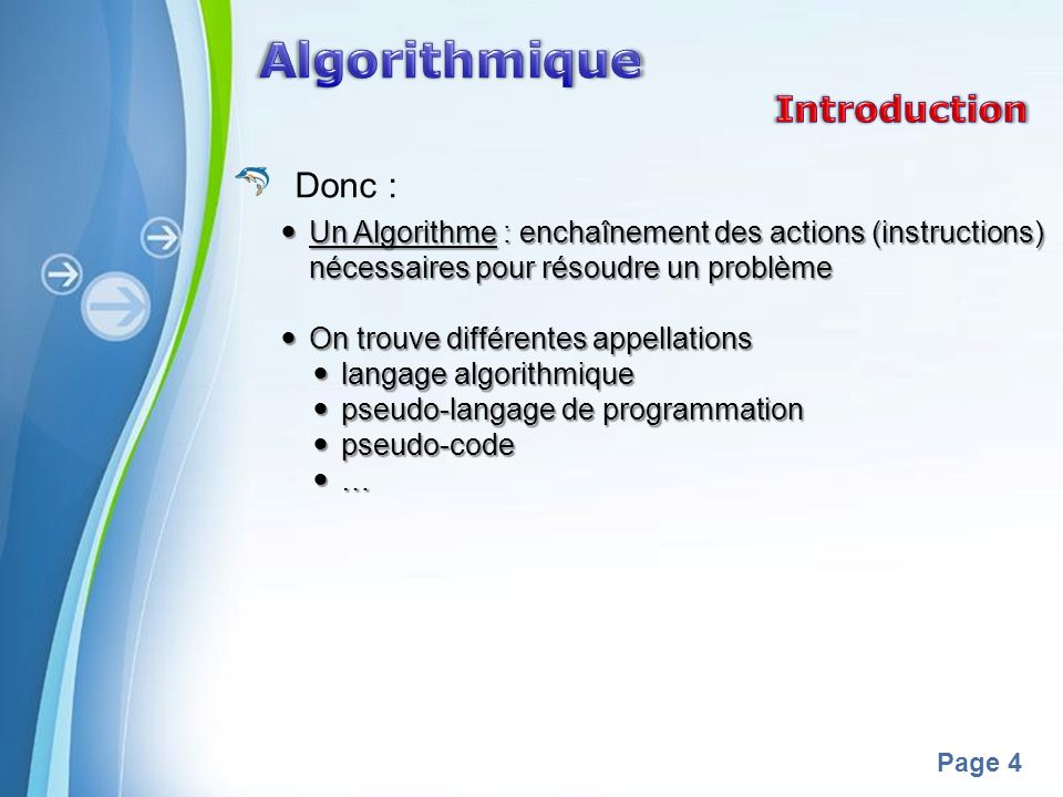 Powerpoint Templates Page 4 Donc : Un Algorithme : enchaînement des actions (instructions) nécessaires pour résoudre un problème Un Algorithme : encha