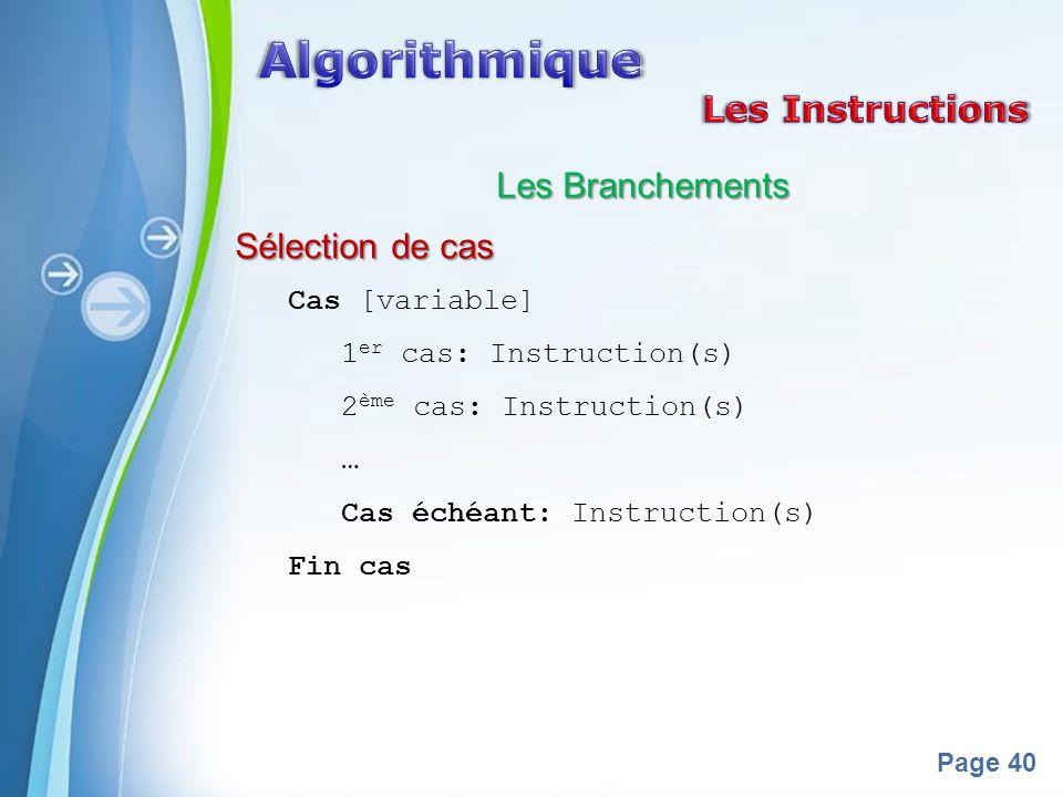 Powerpoint Templates Page 40 Les Branchements Sélection de cas Cas [variable] 1 er cas: Instruction(s) 2 ème cas: Instruction(s) … Cas échéant: Instru
