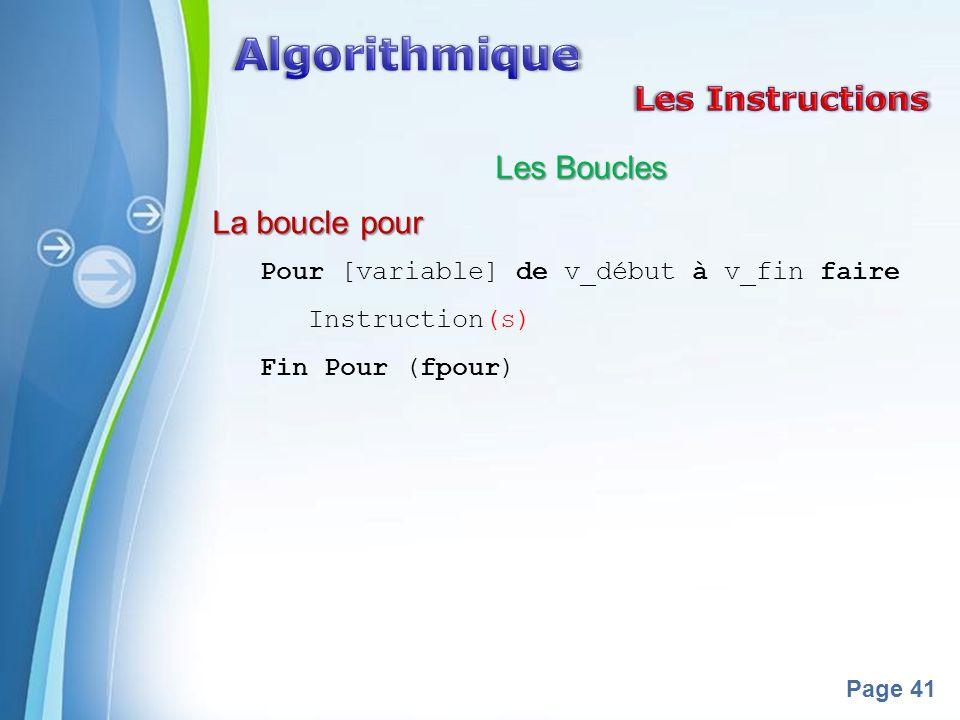 Powerpoint Templates Page 41 Les Boucles La boucle pour Pour [variable] de v_début à v_fin faire Instruction(s) Fin Pour (fpour)