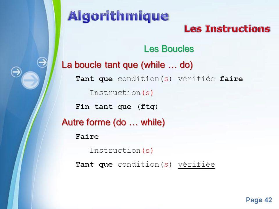 Powerpoint Templates Page 42 Les Boucles La boucle tant que (while … do) Tant que condition(s) vérifiée faire Instruction(s) Fin tant que (ftq) Autre