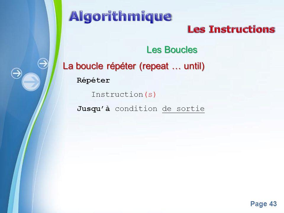 Powerpoint Templates Page 43 Les Boucles La boucle répéter (repeat … until) Répéter Instruction(s) Jusquà condition de sortie