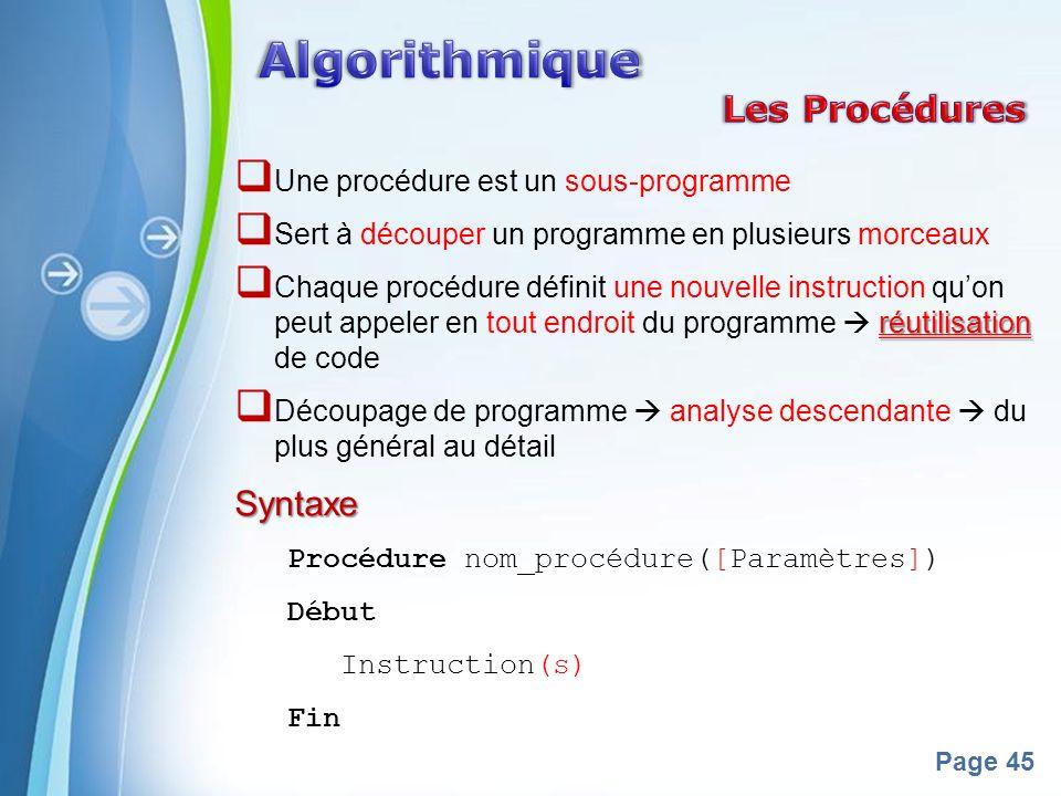 Powerpoint Templates Page 45 Une procédure est un sous-programme Sert à découper un programme en plusieurs morceaux réutilisation Chaque procédure déf