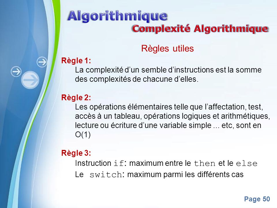 Powerpoint Templates Page 50 Règles utiles Règle 1: La complexité dun semble dinstructions est la somme des complexités de chacune delles. Règle 2: Le