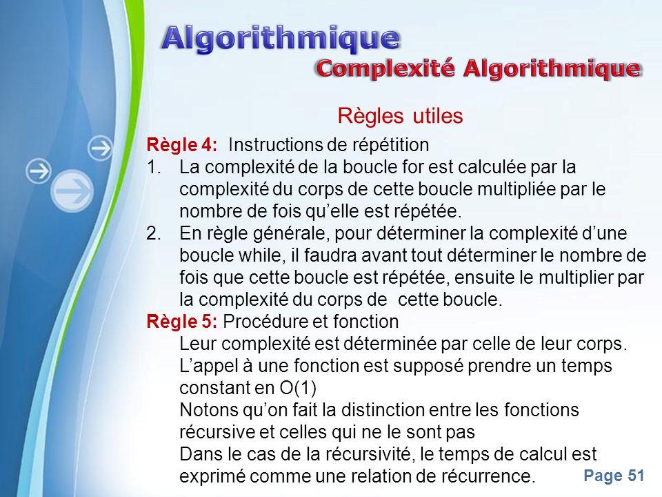 Powerpoint Templates Page 51 Règles utiles Règle 4: Instructions de répétition 1.La complexité de la boucle for est calculée par la complexité du corps de cette boucle multipliée par le nombre de fois quelle est répétée.