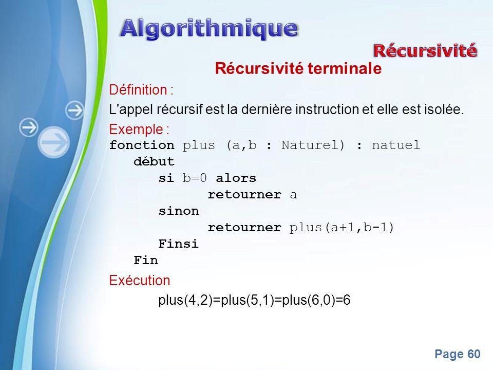Powerpoint Templates Page 60 Récursivité terminale Définition : L'appel récursif est la dernière instruction et elle est isolée. Exemple : fonction pl