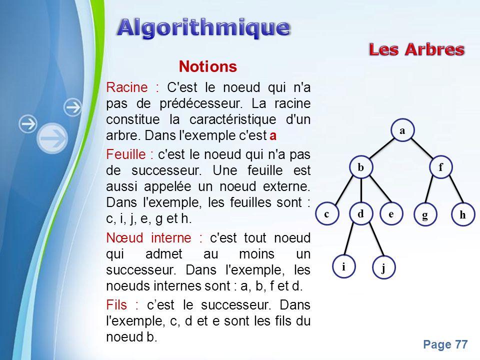 Powerpoint Templates Page 77 Notions Racine : C'est le noeud qui n'a pas de prédécesseur. La racine constitue la caractéristique d'un arbre. Dans l'ex