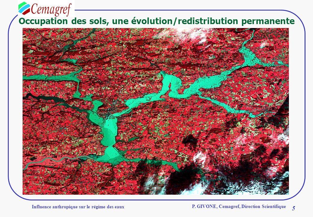 Influence anthropique sur le régime des eaux 5 P. GIVONE, Cemagref, Direction Scientifique Occupation des sols, une évolution/redistribution permanent