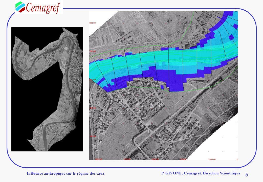 Influence anthropique sur le régime des eaux 6 P. GIVONE, Cemagref, Direction Scientifique