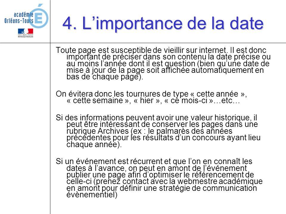 4. Limportance de la date Toute page est susceptible de vieillir sur internet. Il est donc important de préciser dans son contenu la date précise ou a