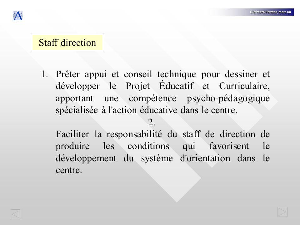 Clermont-Ferrand, mars 08 Staff direction 1.Prêter appui et conseil technique pour dessiner et développer le Projet Éducatif et Curriculaire, apportant une compétence psycho-pédagogique spécialisée à l action éducative dans le centre.