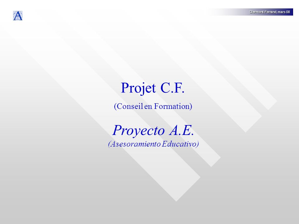 Projet C.F. (Conseil en Formation) Clermont-Ferrand, mars 08 Proyecto A.E.