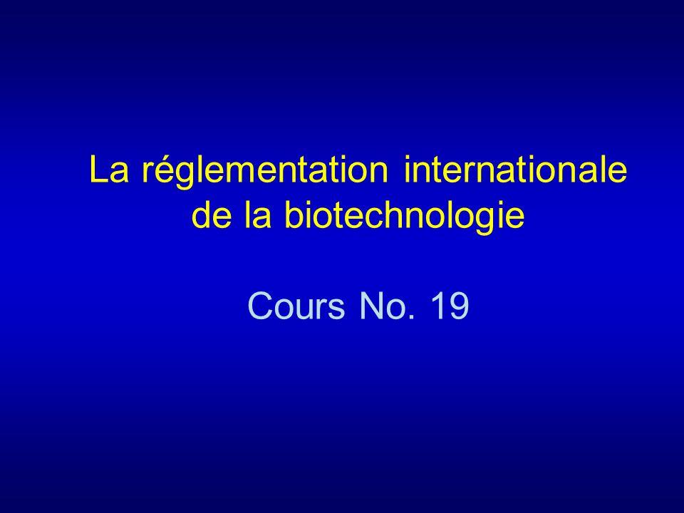 La réglementation internationale de la biotechnologie Cours No. 19