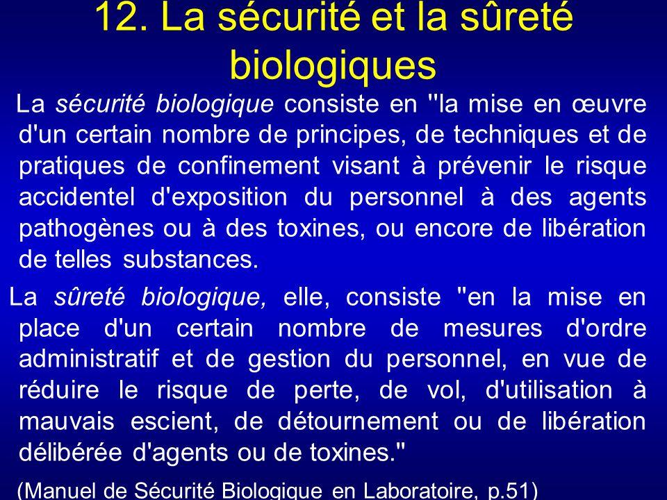 12. La sécurité et la sûreté biologiques La sécurité biologique consiste en ''la mise en œuvre d'un certain nombre de principes, de techniques et de p