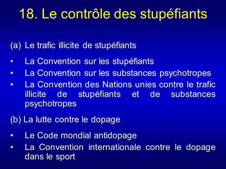 18. Le contrôle des stupéfiants (a)Le trafic illicite de stupéfiants La Convention sur les stupéfiants La Convention sur les substances psychotropes L