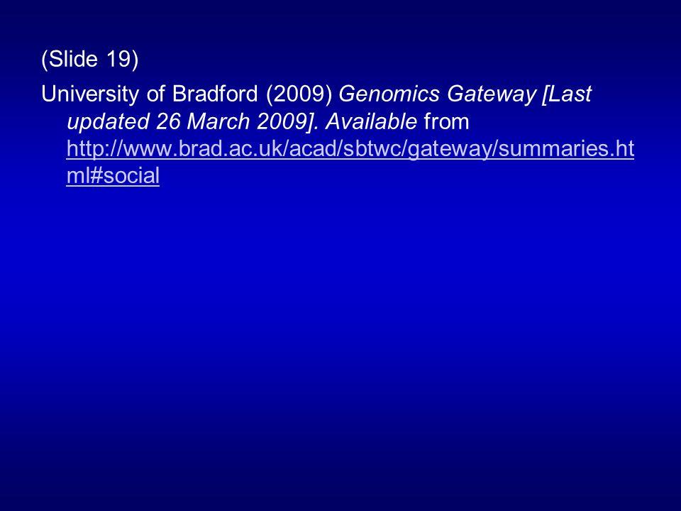 (Slide 19) University of Bradford (2009) Genomics Gateway [Last updated 26 March 2009]. Available from http://www.brad.ac.uk/acad/sbtwc/gateway/summar