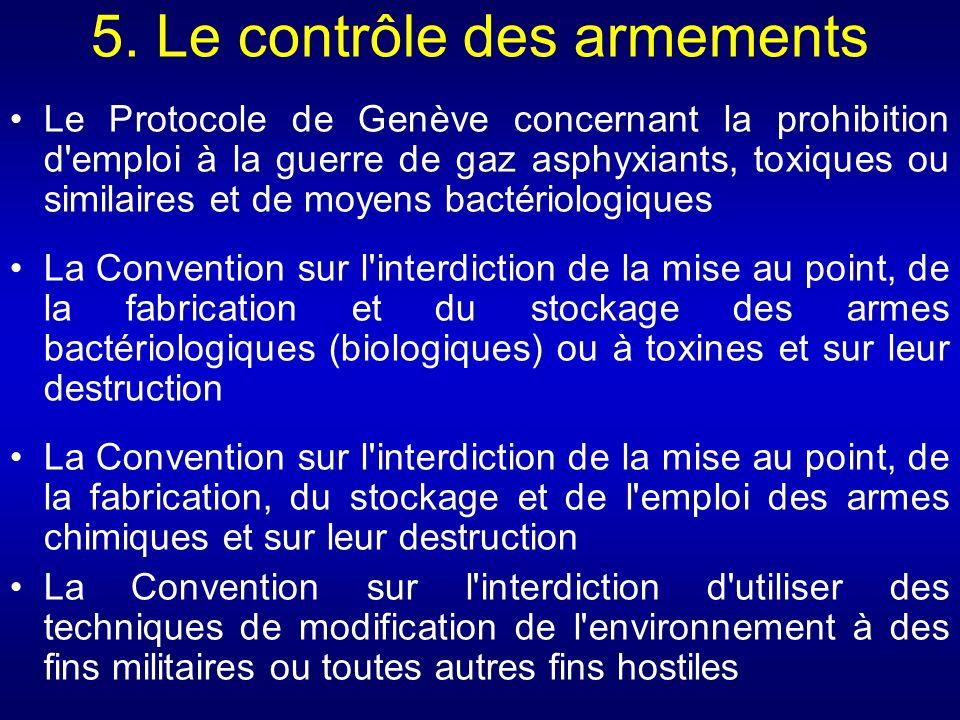 5. Le contrôle des armements Le Protocole de Genève concernant la prohibition d'emploi à la guerre de gaz asphyxiants, toxiques ou similaires et de mo