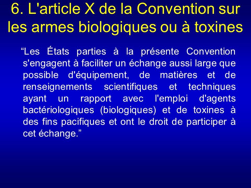 6. L'article X de la Convention sur les armes biologiques ou à toxines Les États parties à la présente Convention s'engagent à faciliter un échange au