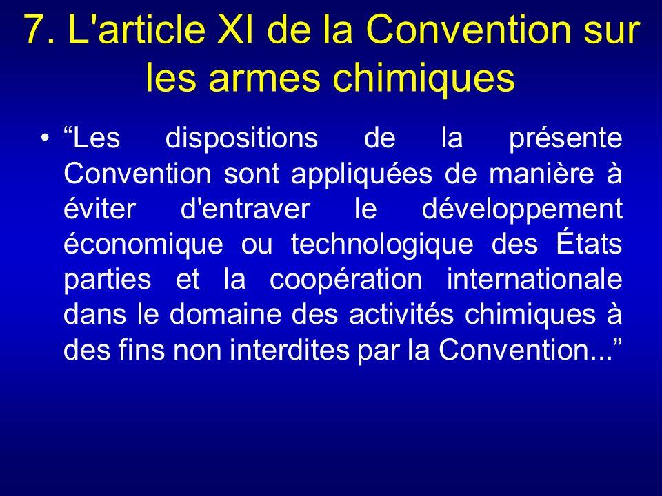 7. L'article XI de la Convention sur les armes chimiques Les dispositions de la présente Convention sont appliquées de manière à éviter d'entraver le