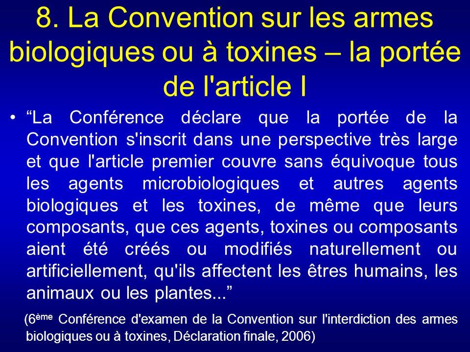 8. La Convention sur les armes biologiques ou à toxines – la portée de l'article I La Conférence déclare que la portée de la Convention s'inscrit dans