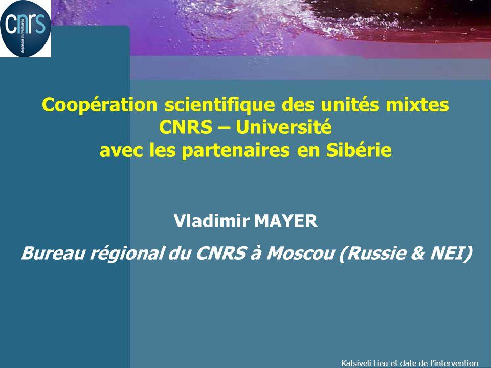 Katsiveli Lieu et date de lintervention Coopération scientifique des unités mixtes CNRS – Université avec les partenaires en Sibérie Vladimir MAYER Bureau régional du CNRS à Moscou (Russie & NEI)