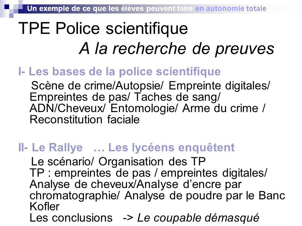 TPE Police scientifique A la recherche de preuves I- Les bases de la police scientifique Scène de crime/Autopsie/ Empreinte digitales/ Empreintes de p