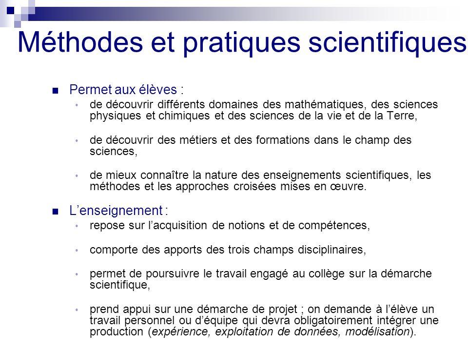 Méthodes et pratiques scientifiques Permet aux élèves : de découvrir différents domaines des mathématiques, des sciences physiques et chimiques et des