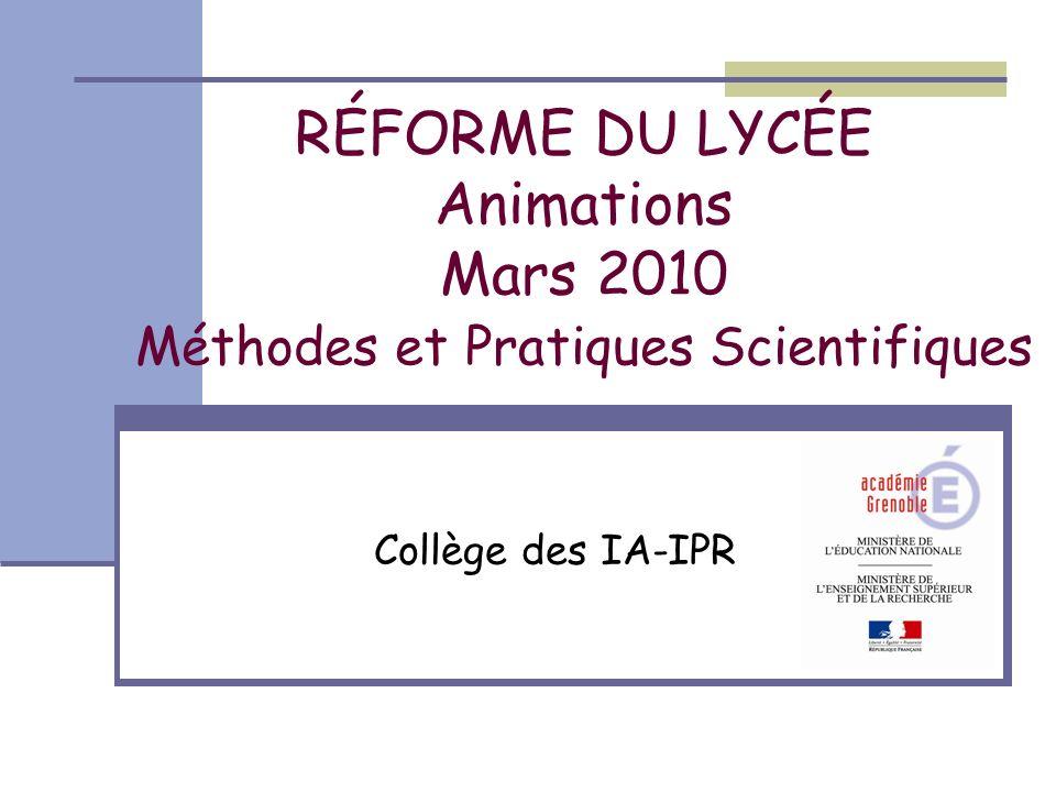 RÉFORME DU LYCÉE Animations Mars 2010 Méthodes et Pratiques Scientifiques Collège des IA-IPR
