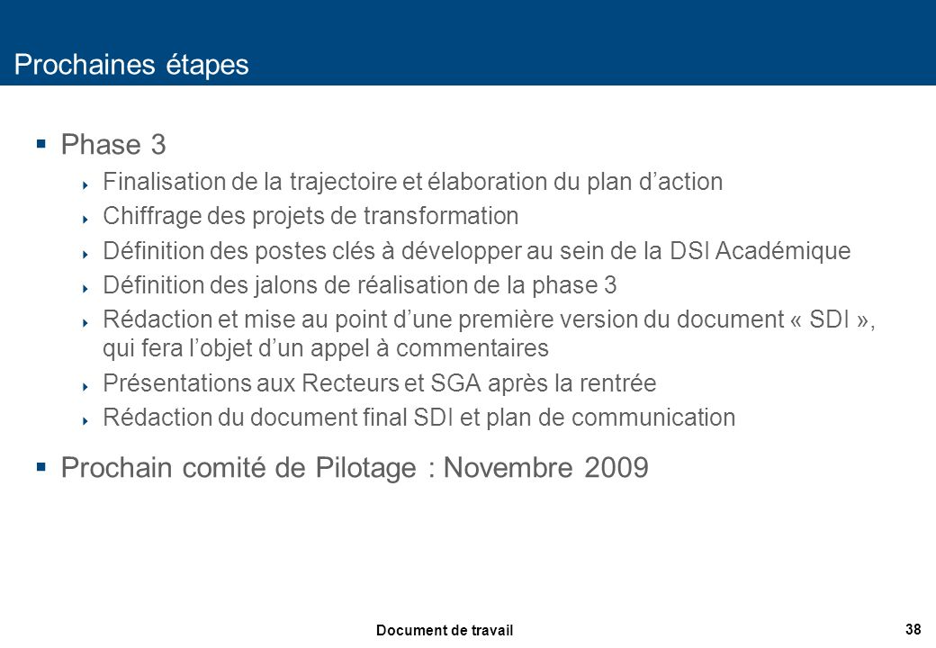 38 Document de travail Prochaines étapes Phase 3 Finalisation de la trajectoire et élaboration du plan daction Chiffrage des projets de transformation