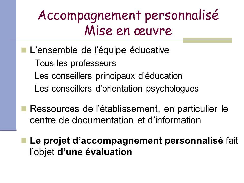 Accompagnement personnalisé Mise en œuvre Lensemble de léquipe éducative Tous les professeurs Les conseillers principaux déducation Les conseillers do