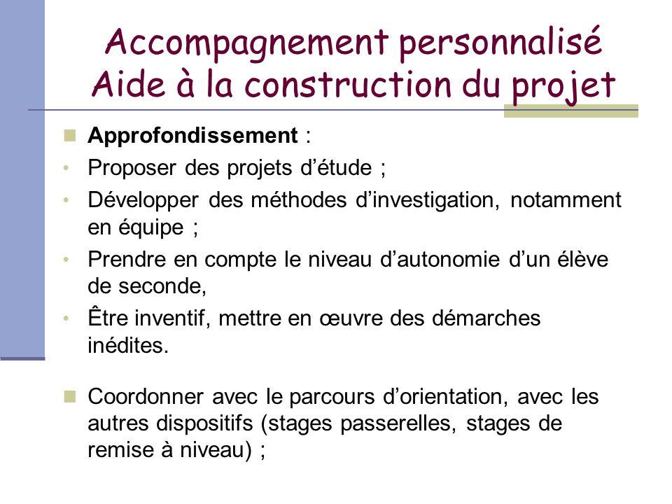 Accompagnement personnalisé Aide à la construction du projet Approfondissement : Proposer des projets détude ; Développer des méthodes dinvestigation,