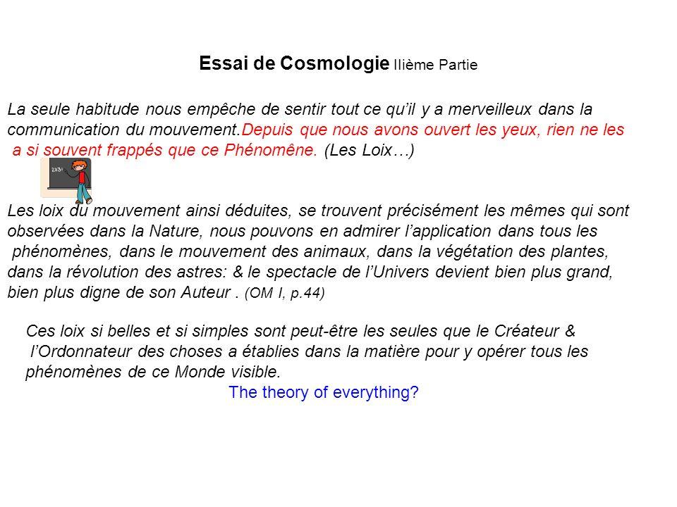 Essai de Cosmologie IIième Partie La seule habitude nous empêche de sentir tout ce quil y a merveilleux dans la communication du mouvement.Depuis que