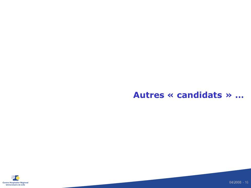 04/2008 - 16 Autres « candidats » …