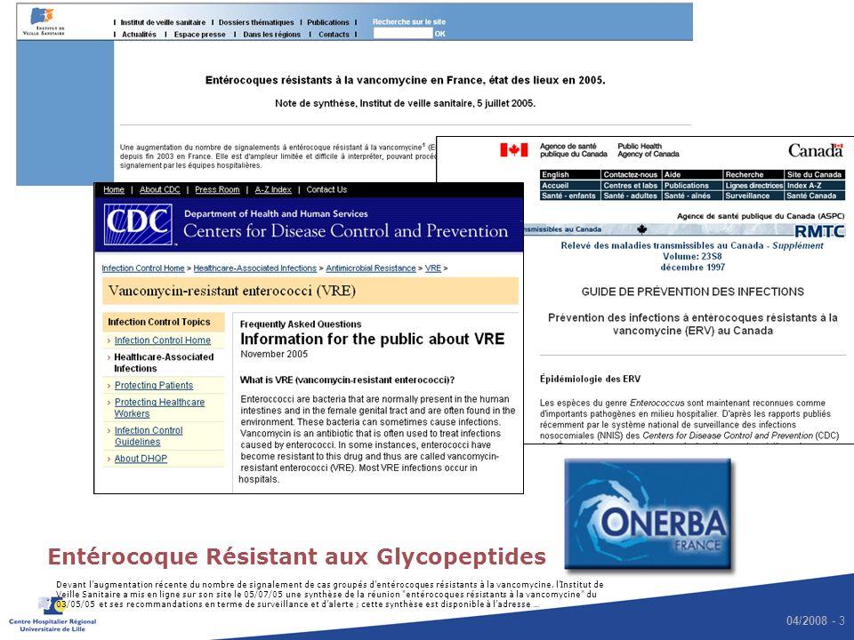 04/2008 - 3 Entérocoque Résistant aux Glycopeptides Devant laugmentation récente du nombre de signalement de cas groupés dentérocoques résistants à la